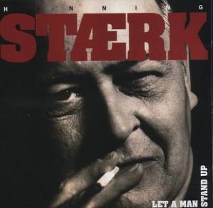Henning Stærk - Let A Man Stand Up